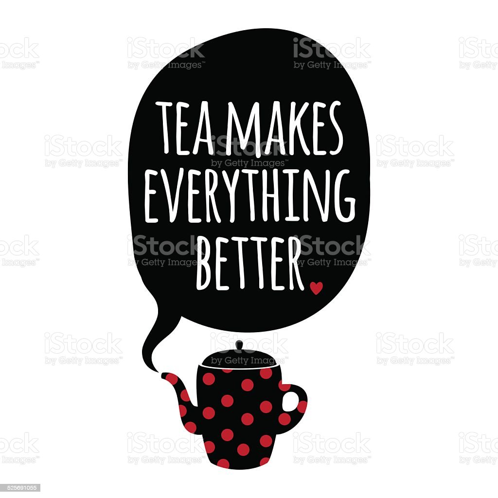 Greeting card. Lettering. Tea mekes everything better. vector art illustration