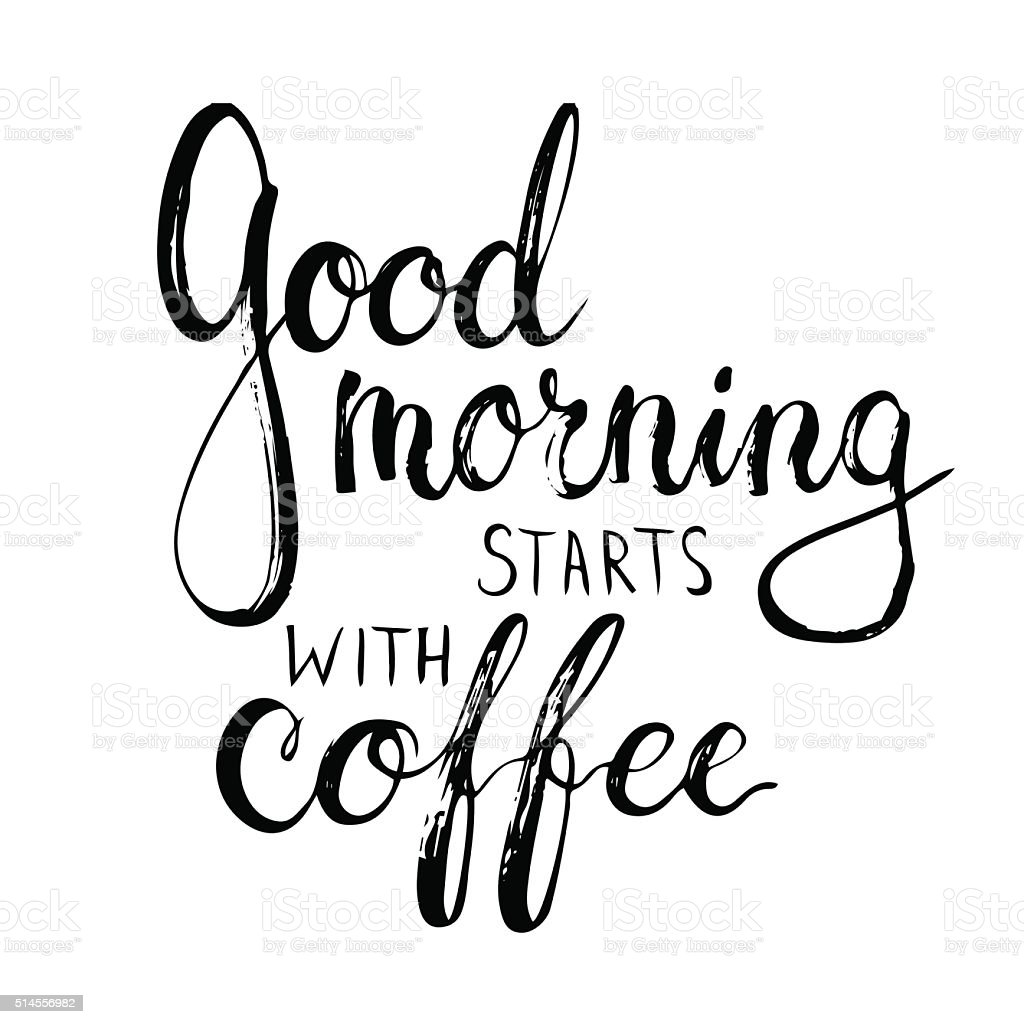 Hand drawn typography lettering phrase Good Morning Starts with Coffee. vector art illustration