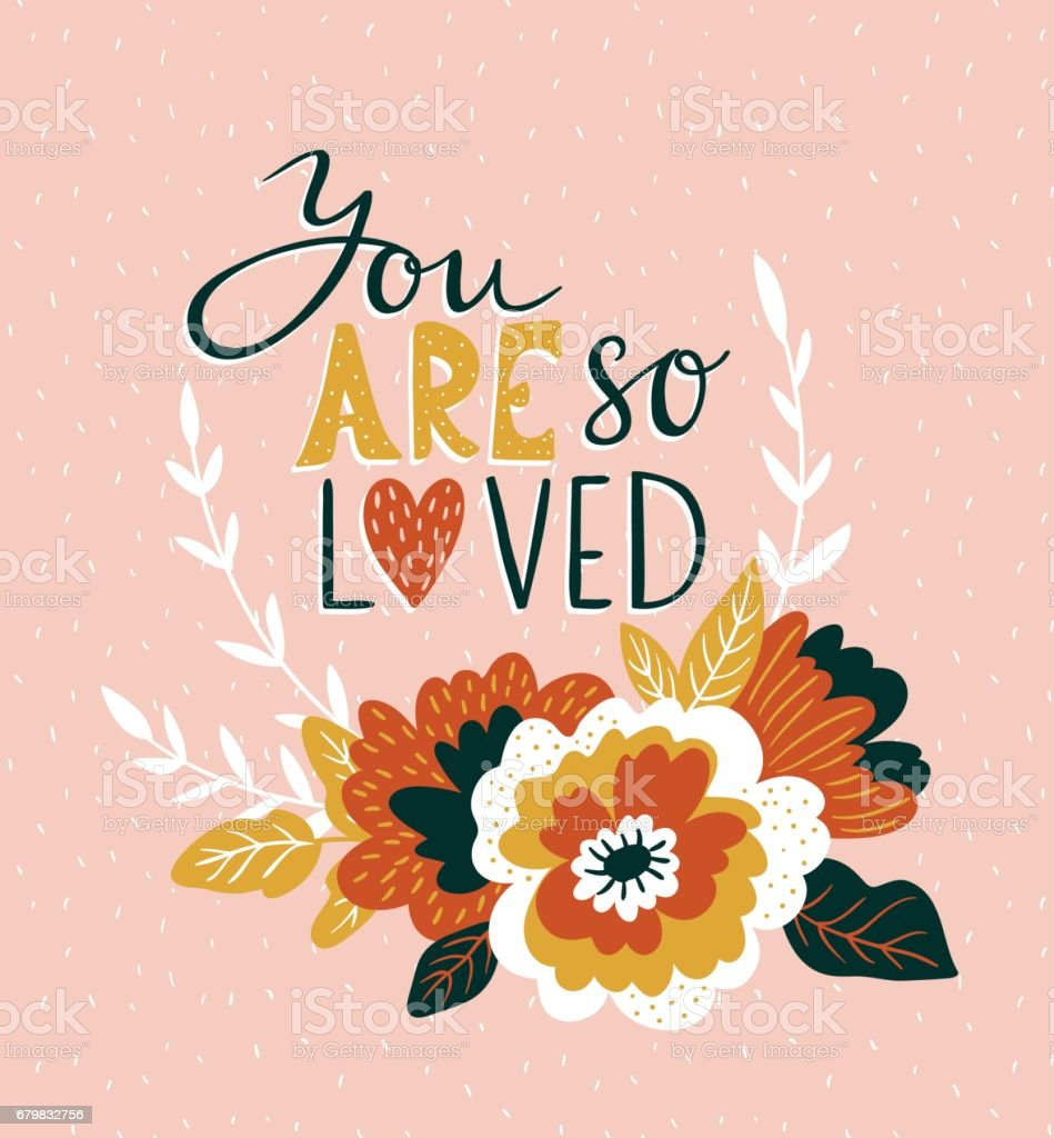 Hand drawn valentine card with flowers and lettering - 'You are so loved'. Vector floral love design. vector art illustration