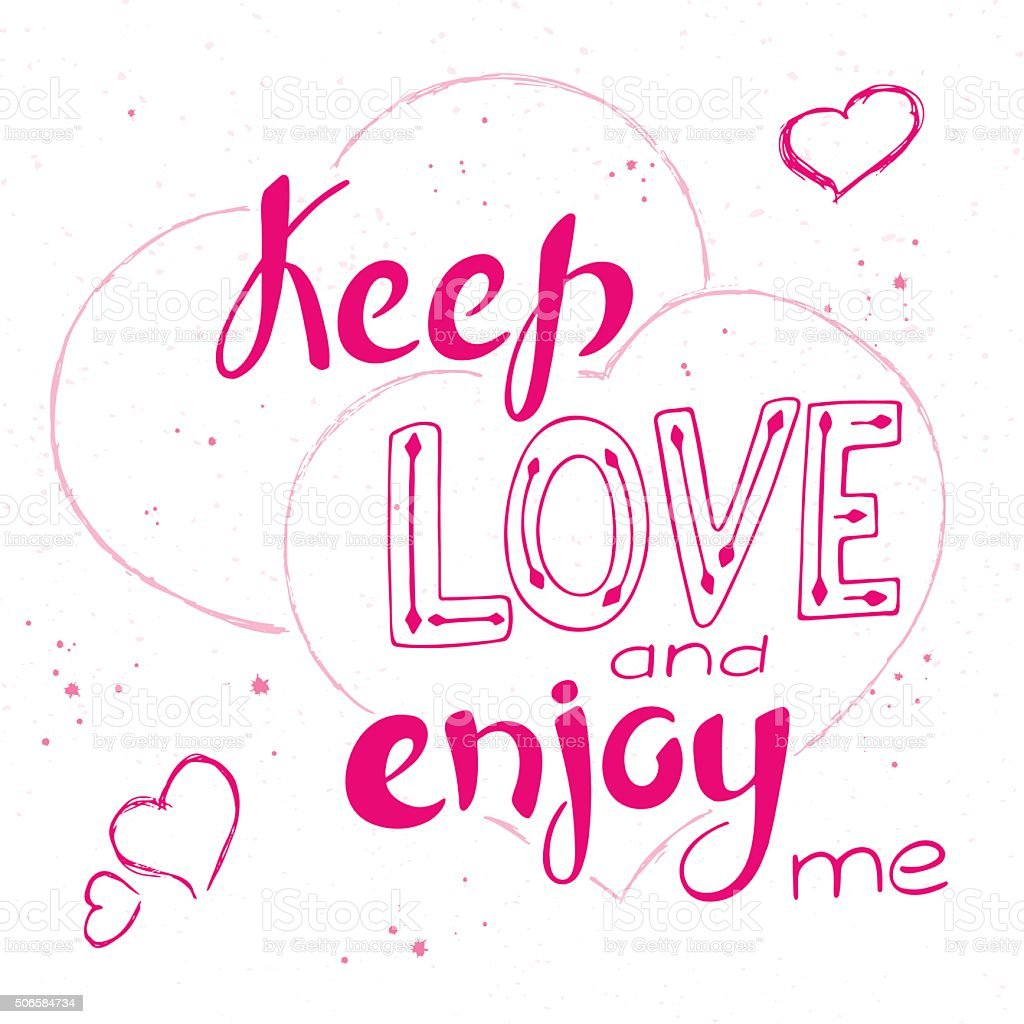 hand lettering inspiring quote - keep love and enjoy me. vector art illustration