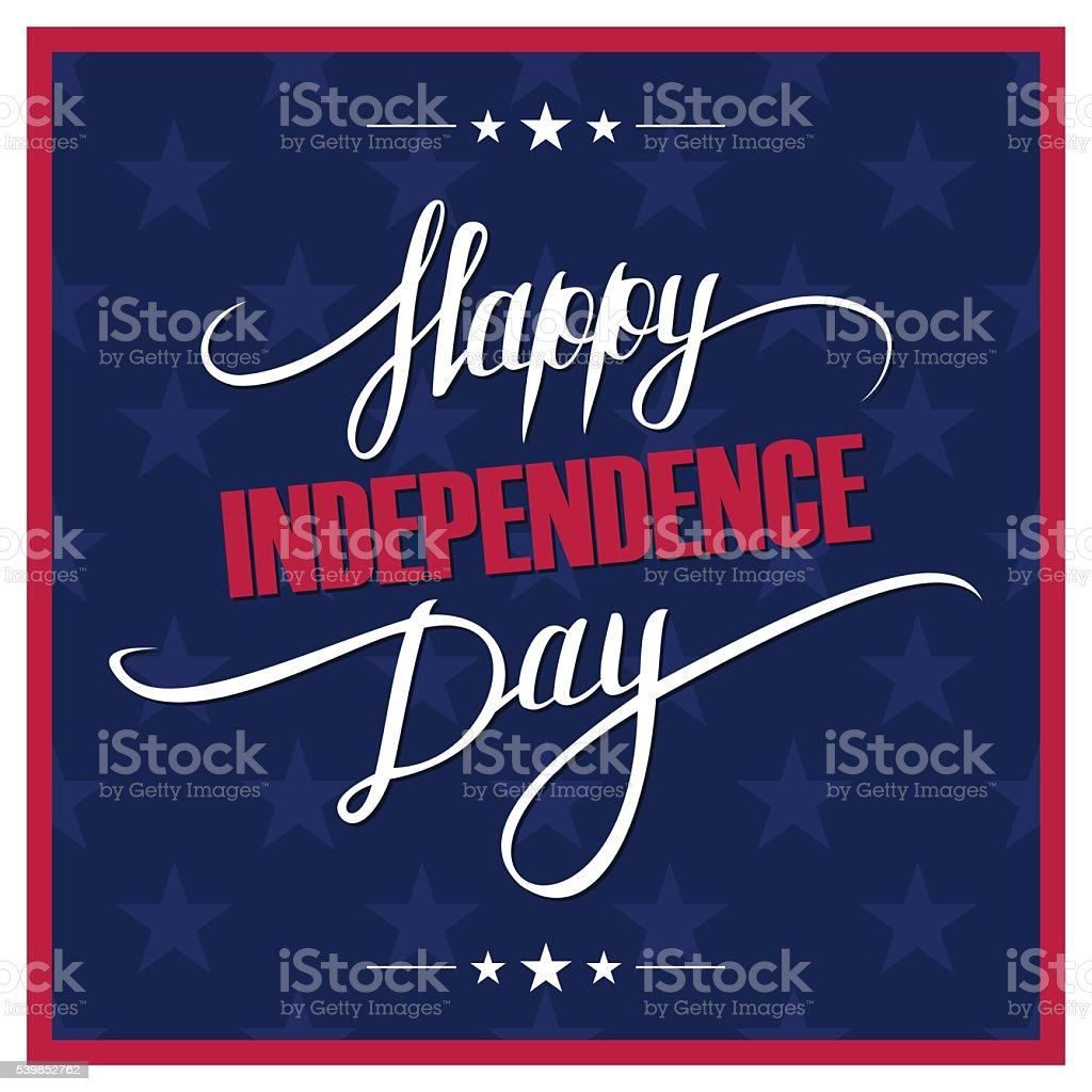 Happy Independence Day greeting card with calligraphy. Hand drawn lettering. vector art illustration