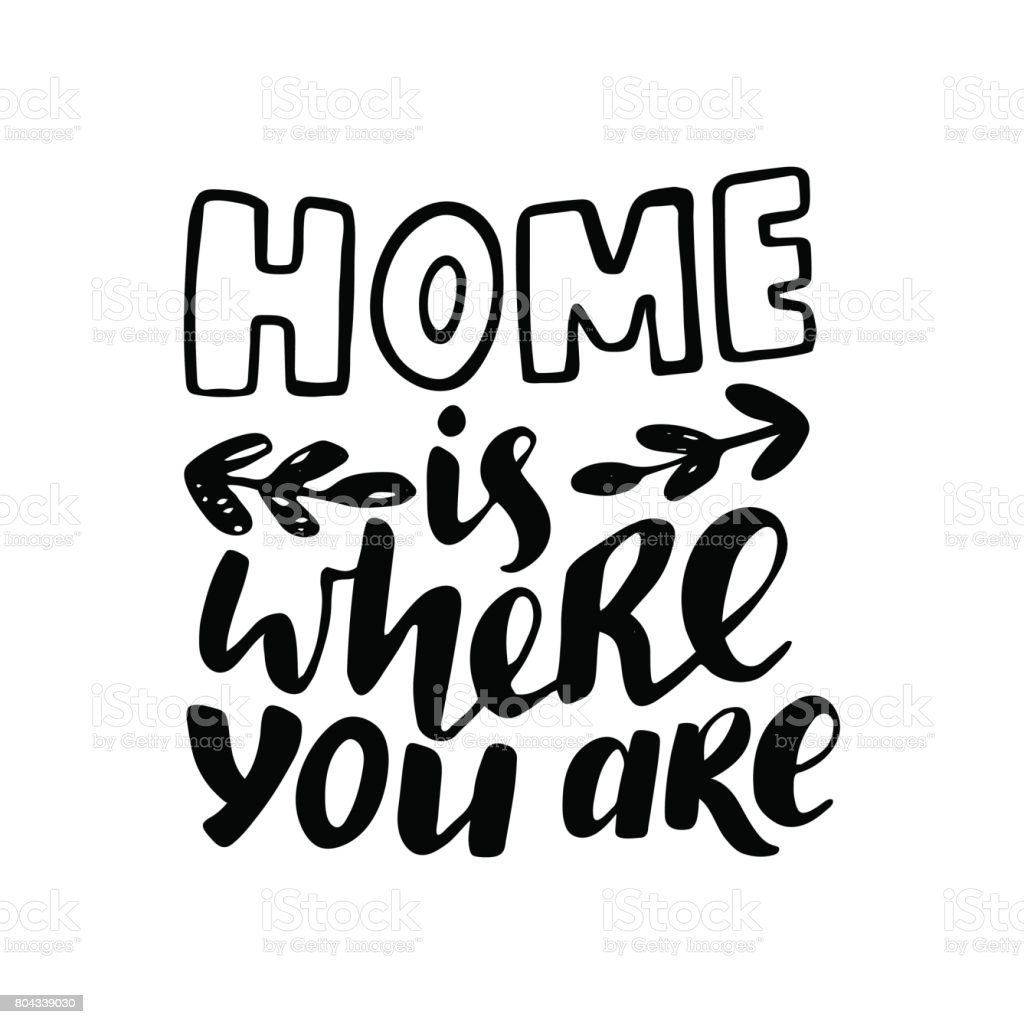 Home is where you are vector lettering. Motivational quote. Inspirational typography. vector art illustration