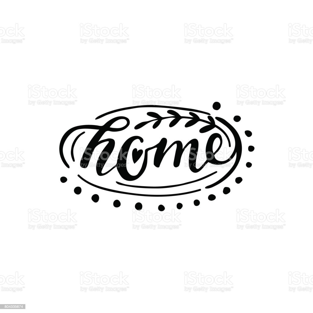 Home vector lettering. Motivational quote. Inspirational typography. vector art illustration