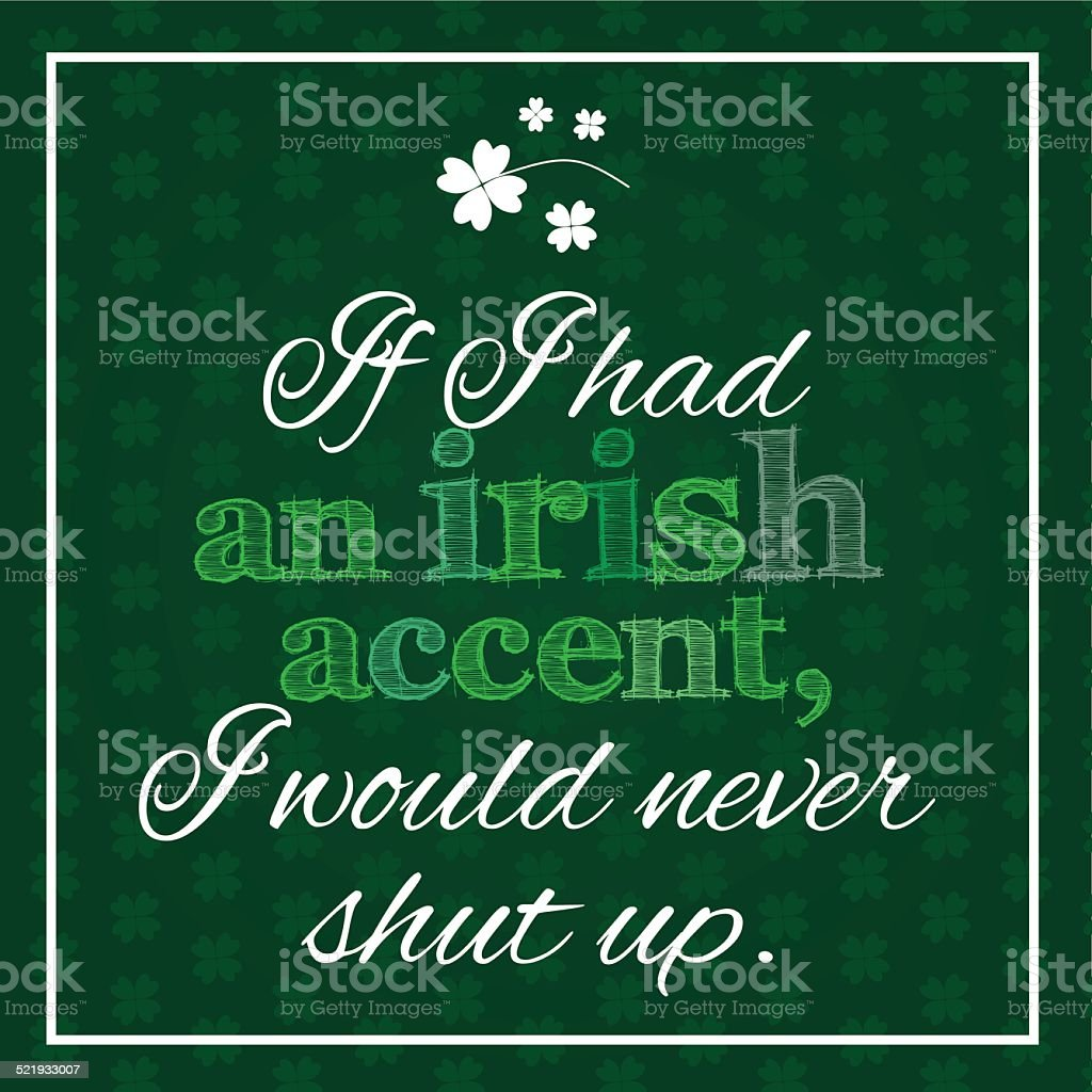 'If I had an irish accent, I would never shut up'. vector art illustration