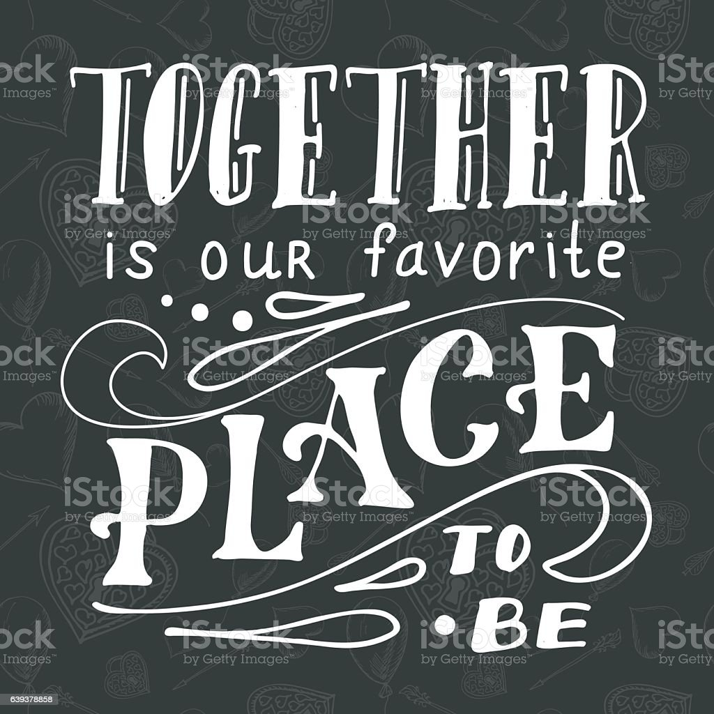 Ink vector illustration. Together is our favorite place to be vector art illustration