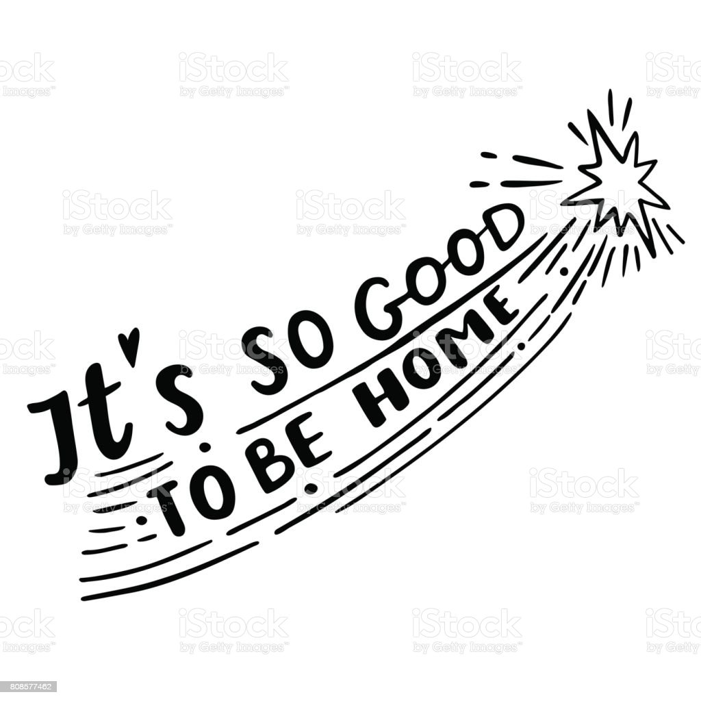 It is so good to be home vector lettering. Motivational quote. Inspirational typography. vector art illustration
