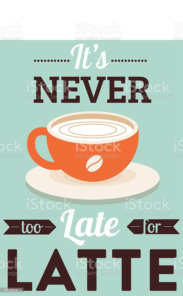 It's Never Too Late For Latte Vector Poster vector art illustration