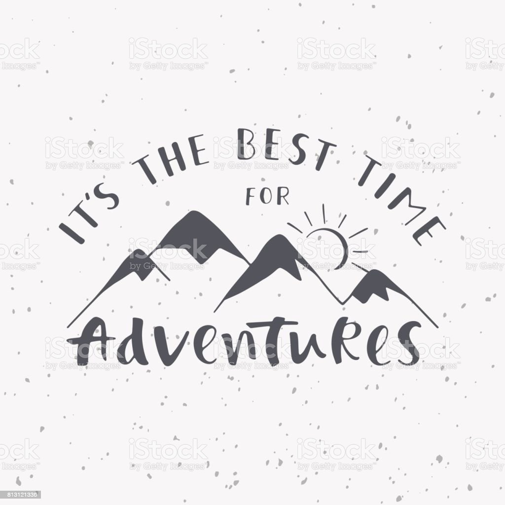 It's the best time for adventures. Handwritten lettering phrase with mountains silhouette. vector art illustration