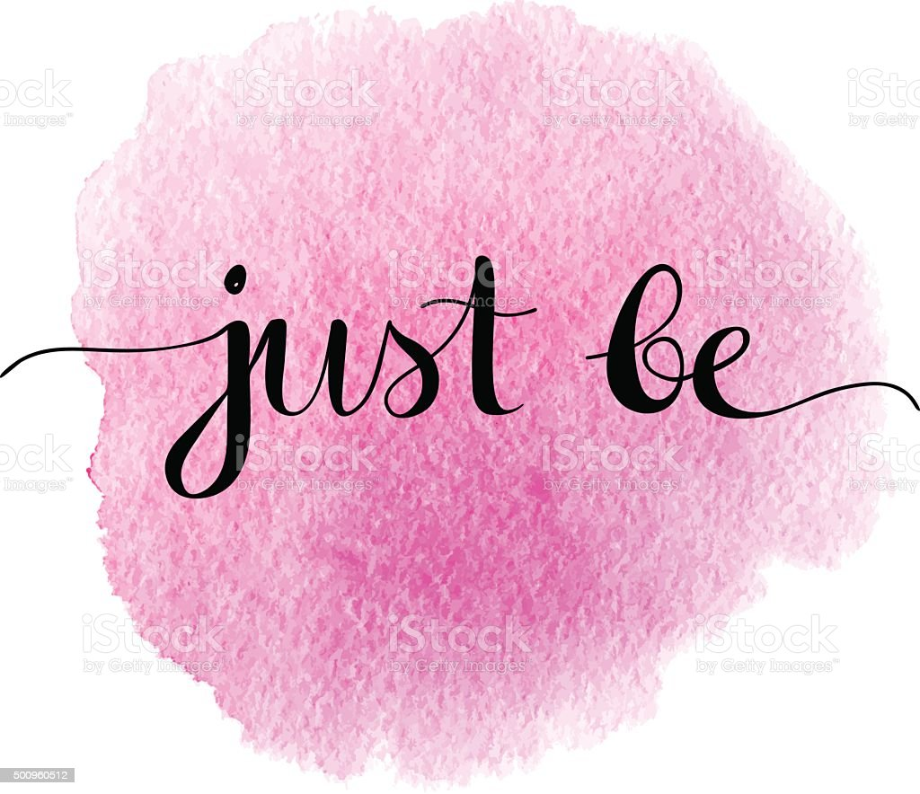 Just be. Positive quote handwritten on a watercolor background vector art illustration