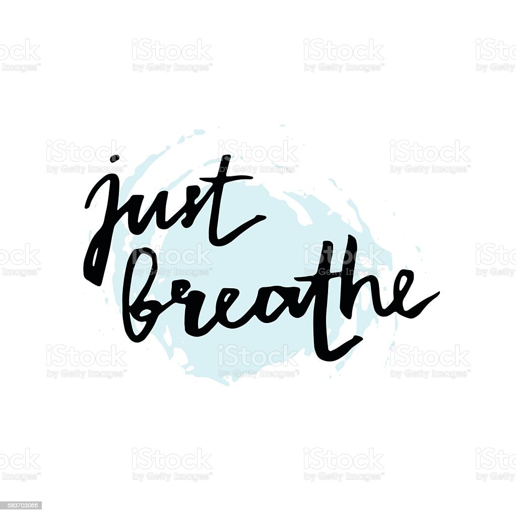 Just breathe. Inspirational lettering quote. vector art illustration