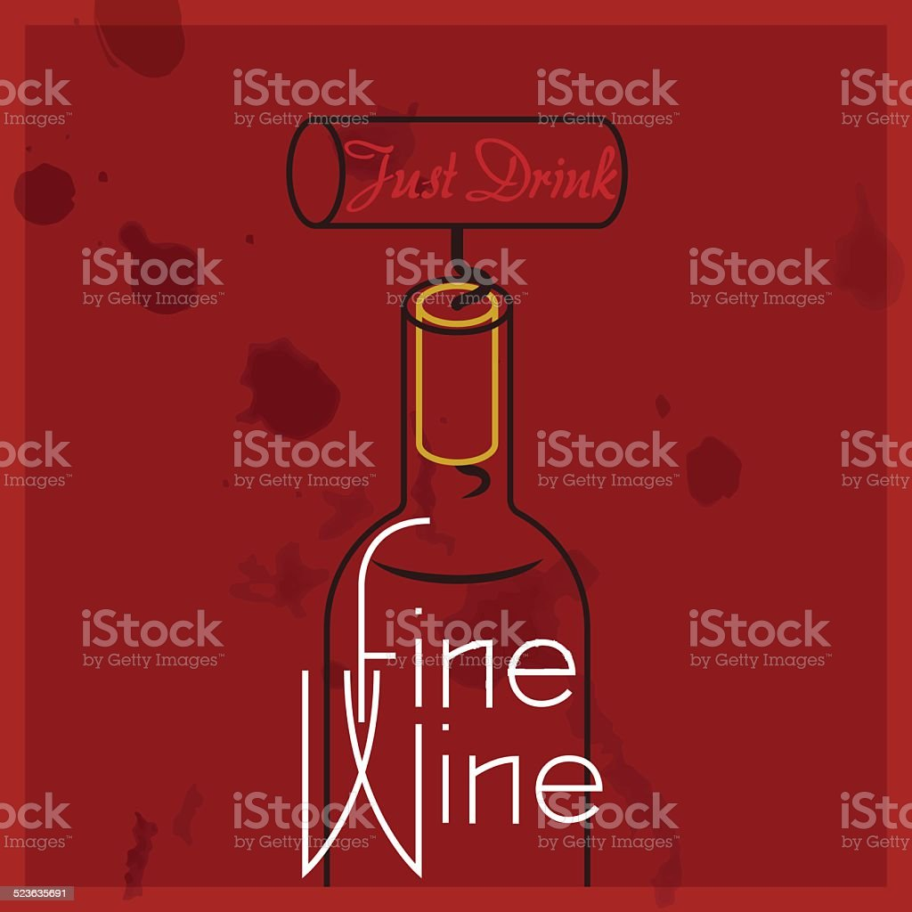 Just Drink Fine Wine - quote, red wine vector art illustration