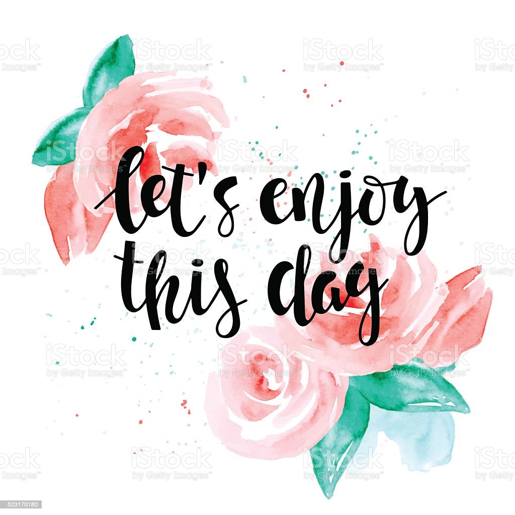Let's enjoy this day - motivational quote and roses. vector art illustration