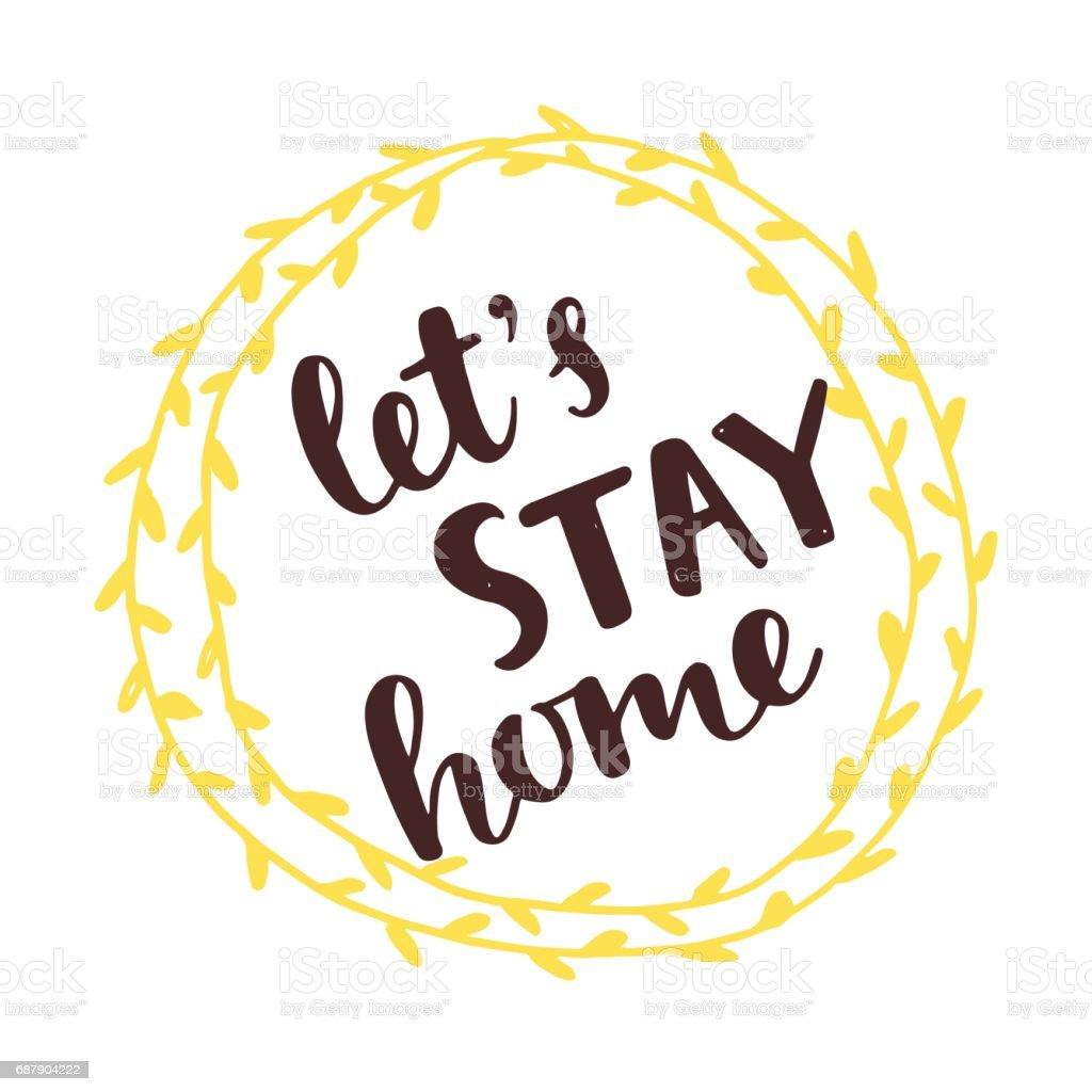 Let's Stay Home. Handwritten brush lettering vector art illustration