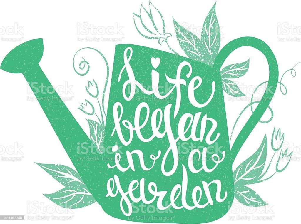 Lettering - Life began in a garden. vector art illustration