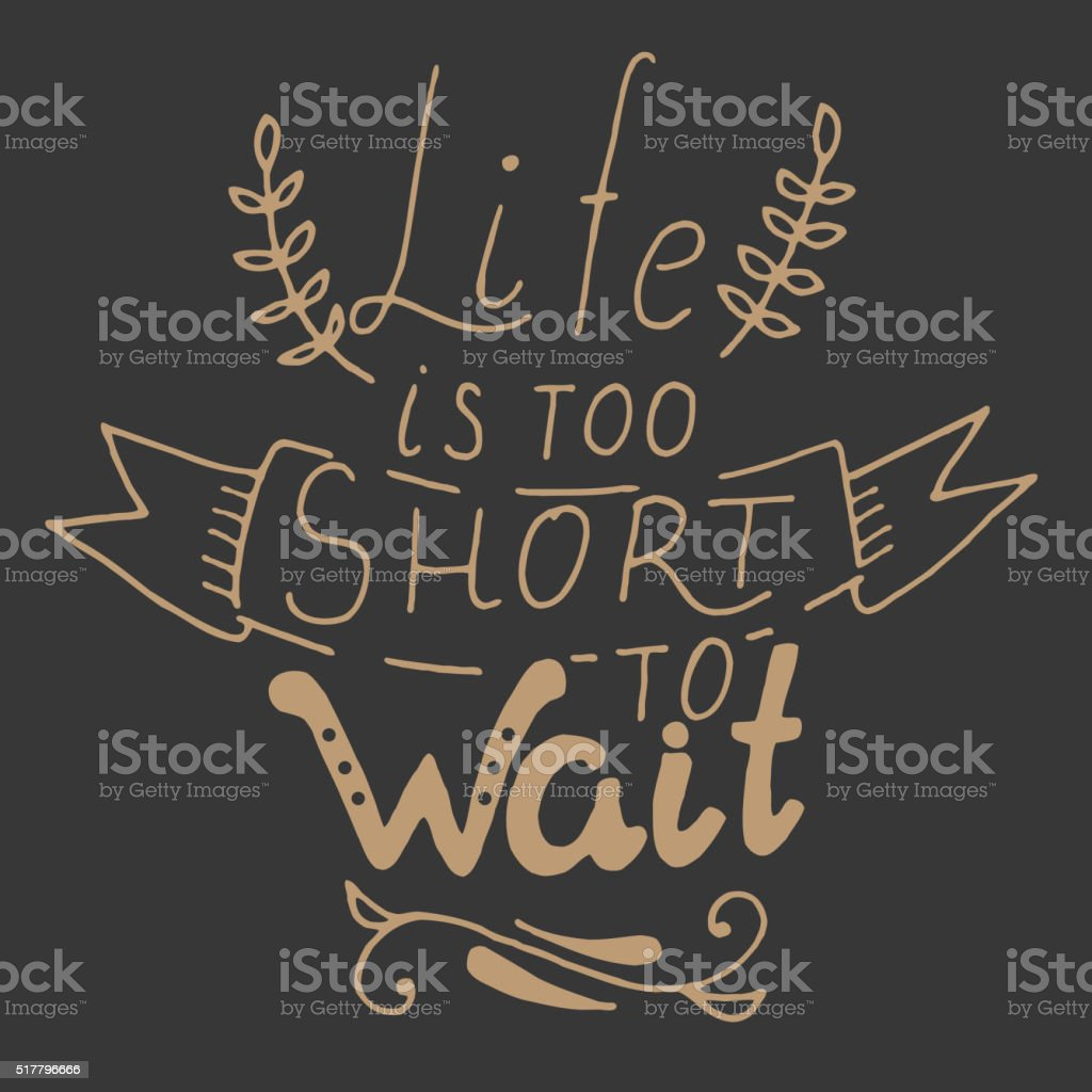 Life is too short to wait. vector art illustration