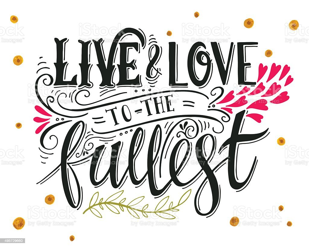 Live and love to the fullest. Quote. vector art illustration