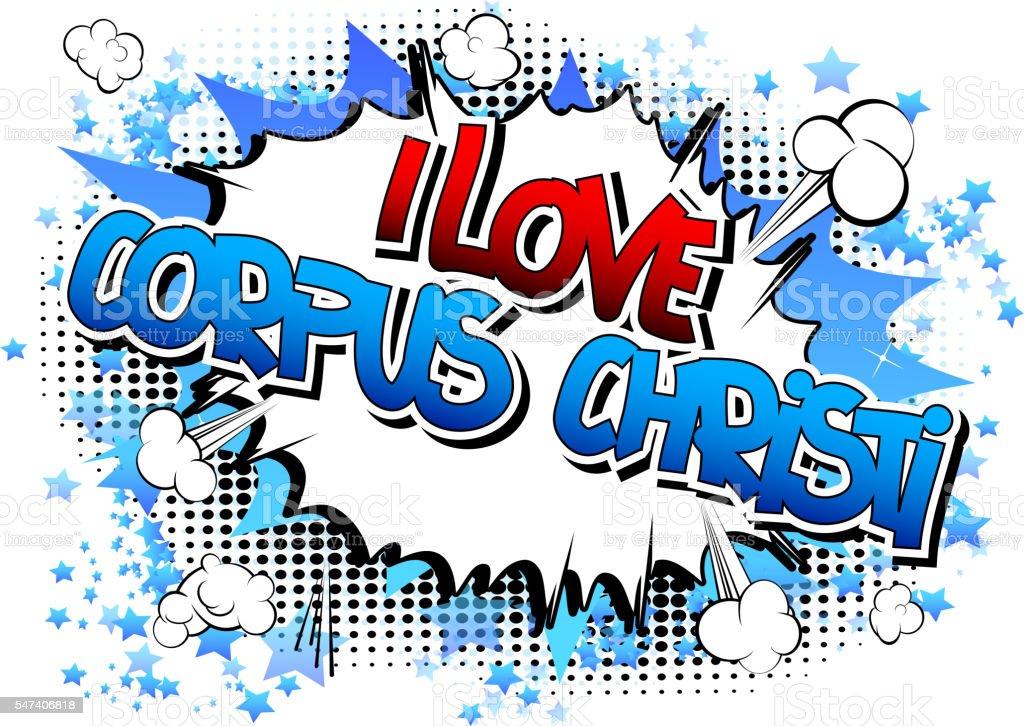 I Love Corpus Christi - Comic book style word. vector art illustration