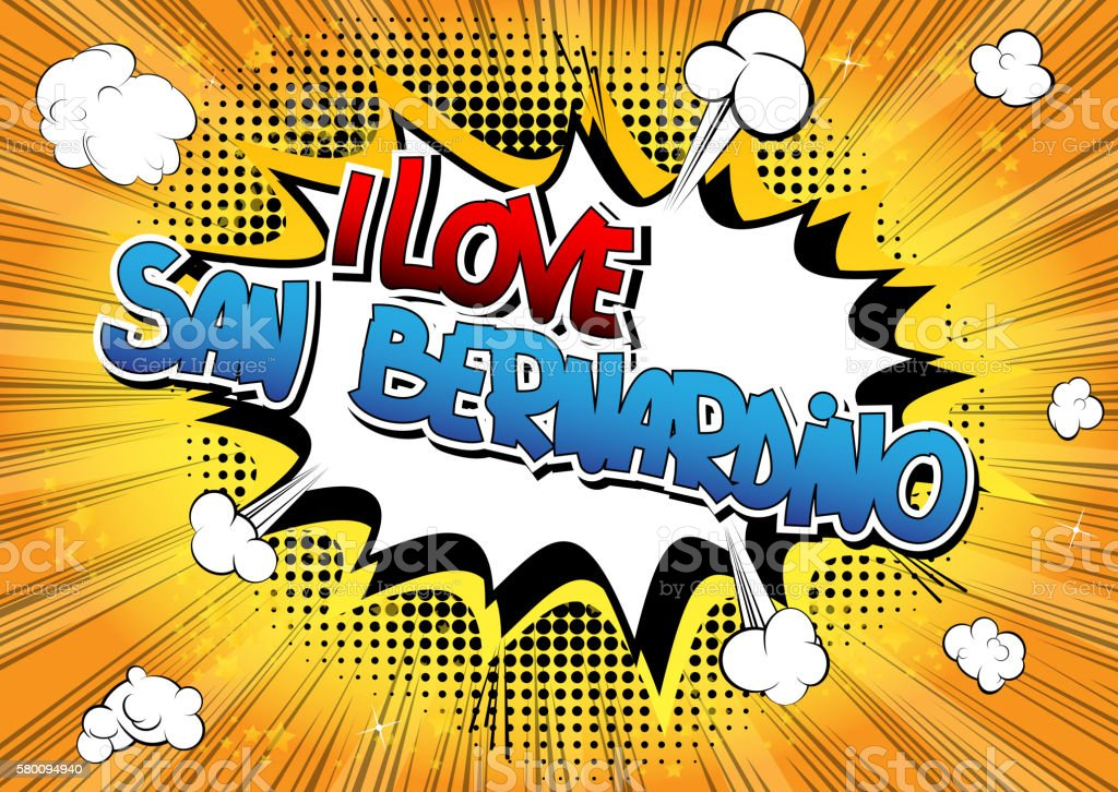 I Love San Bernardino - Comic book style word. vector art illustration
