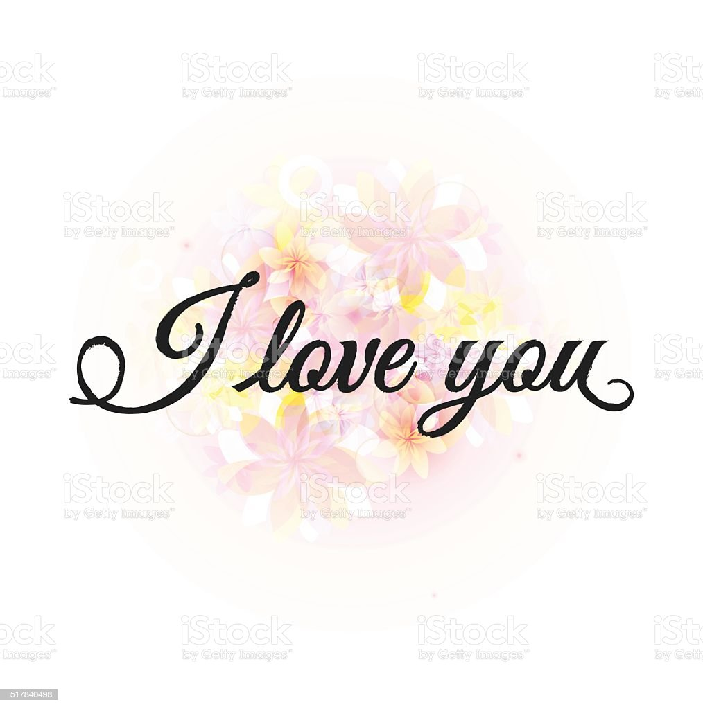 I love you calligraphy phrase with floral background stock I love you calligraphy