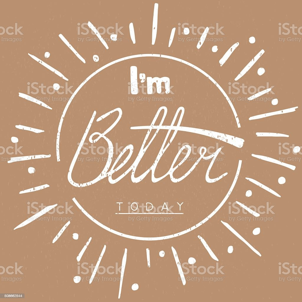 I'm better today. Hand drawn lettering card vector art illustration