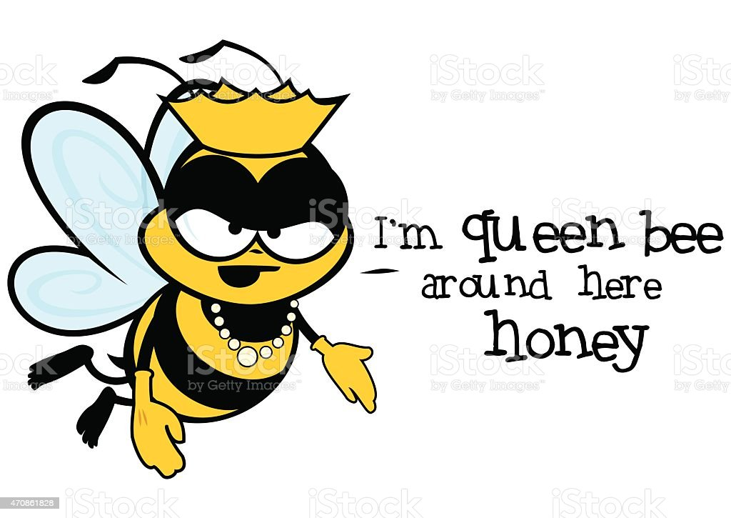I'm Queen Bee around Here vector art illustration