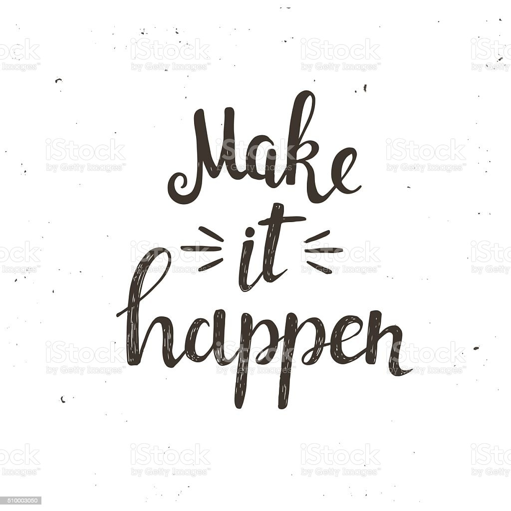 Make it happen. Hand drawn typography poster vector art illustration