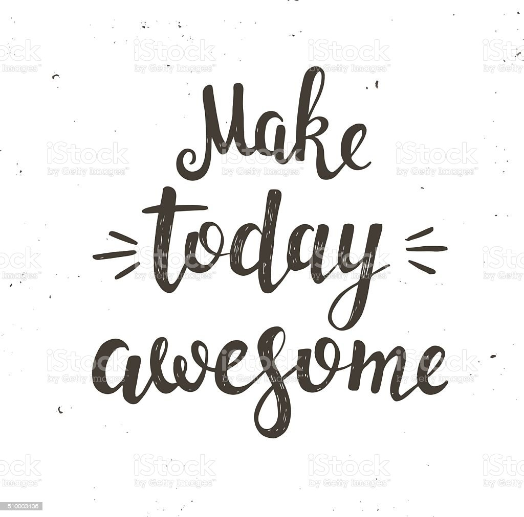Make today awesome. Hand drawn typography poster. vector art illustration