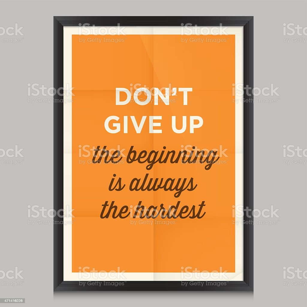 Motivational quote. Don't give up, the beginning is always the hardest vector art illustration