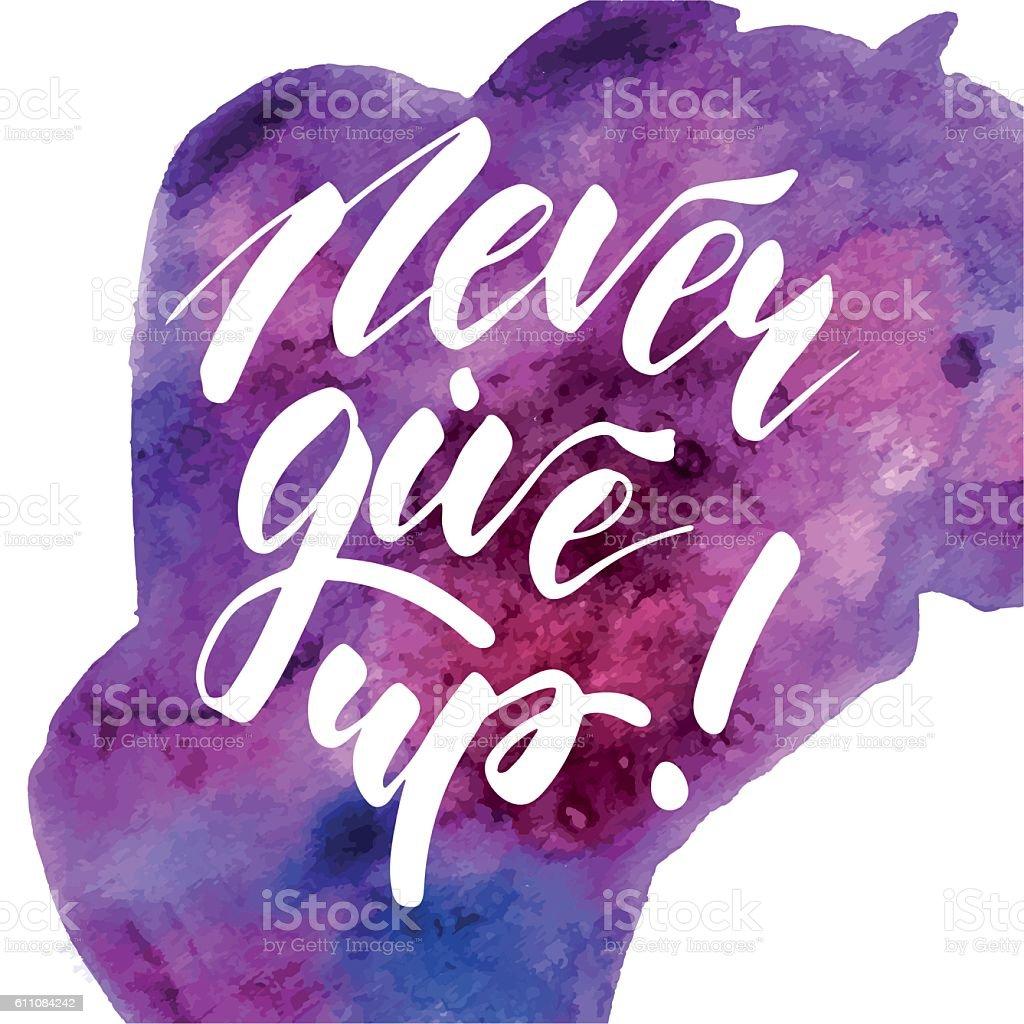 Never Give Up - inspirational lettering design vector art illustration