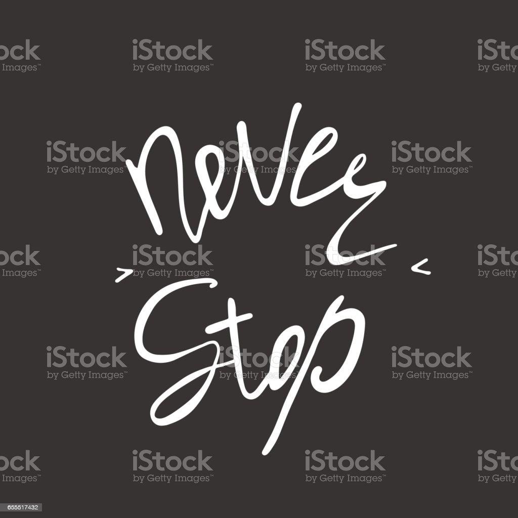 Never stop. Inspirational and motivational text. Handmade letter vector art illustration