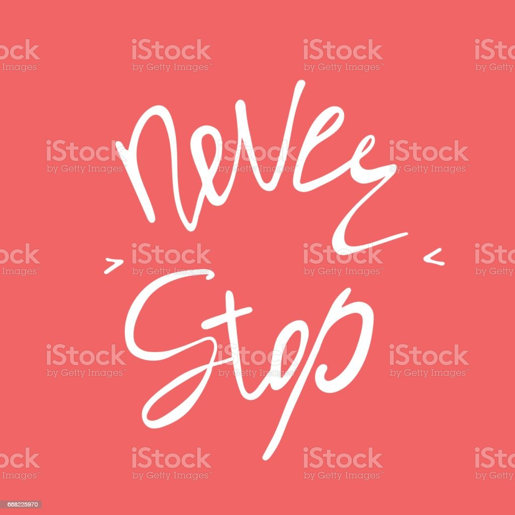 Never stop. Inspirational and motivational text. vector art illustration