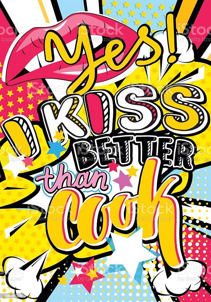 Pop art  fashion poster. Yes! I kiss better than cook vector art illustration