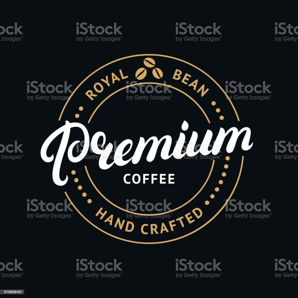 Premium coffee hand written lettering label, badge, emblem. vector art illustration