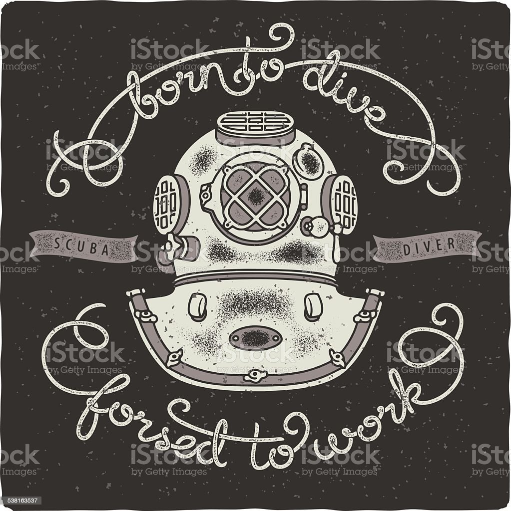 Print with vintage scuba diving helmet and handwritten quote vector art illustration