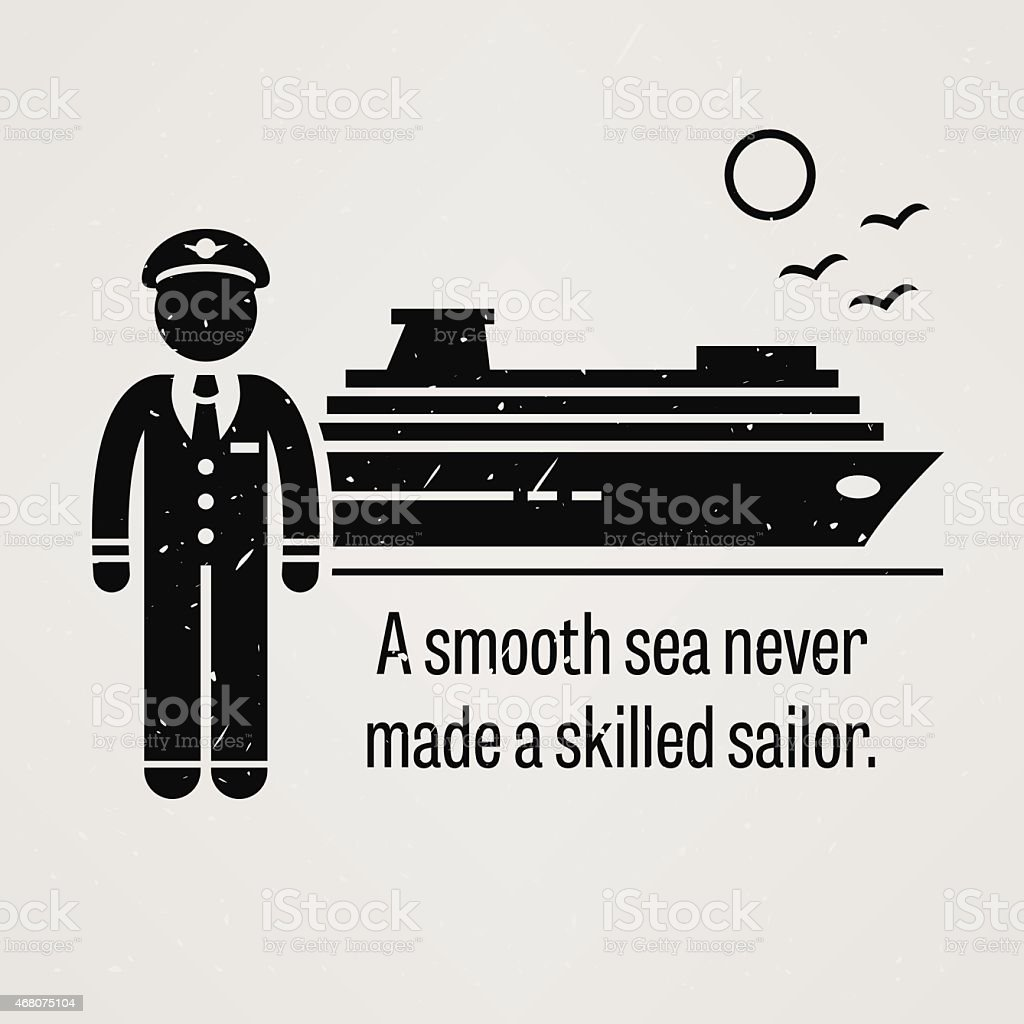 Proverb - A Smooth Sea Never Made a Skilled Sailor vector art illustration