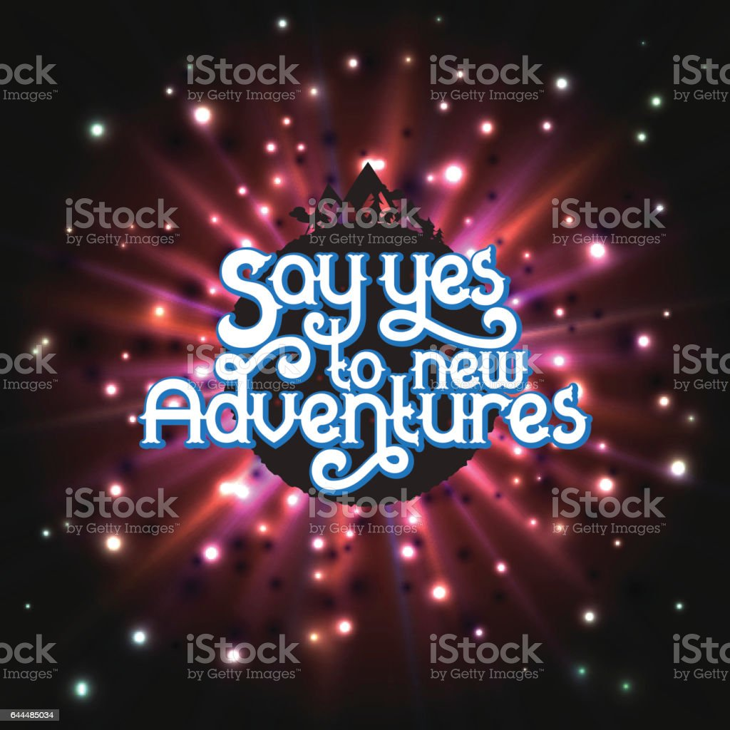 Say Yes to new Adventures - lettering vector art illustration