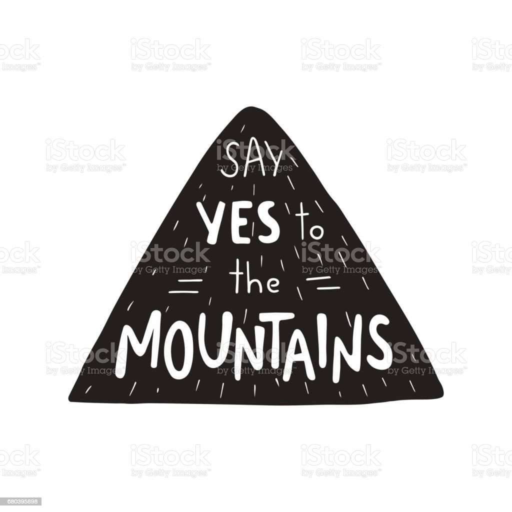 Say Yes to the Mountains. Mountain silhouette contains hand drawn text. vector art illustration