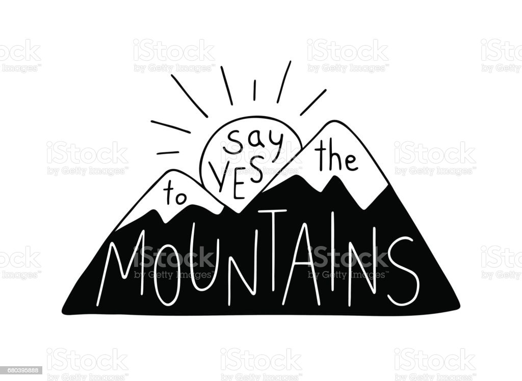 Say Yes to the Mountains. Mountain silhouette with sun, contains hand drawn text. vector art illustration