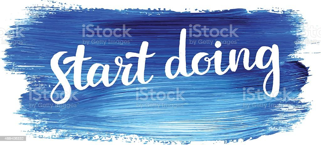 Start doing. Hand lettering quote on a creative vector background vector art illustration