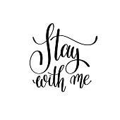 stay with me black and white hand written lettering phrase