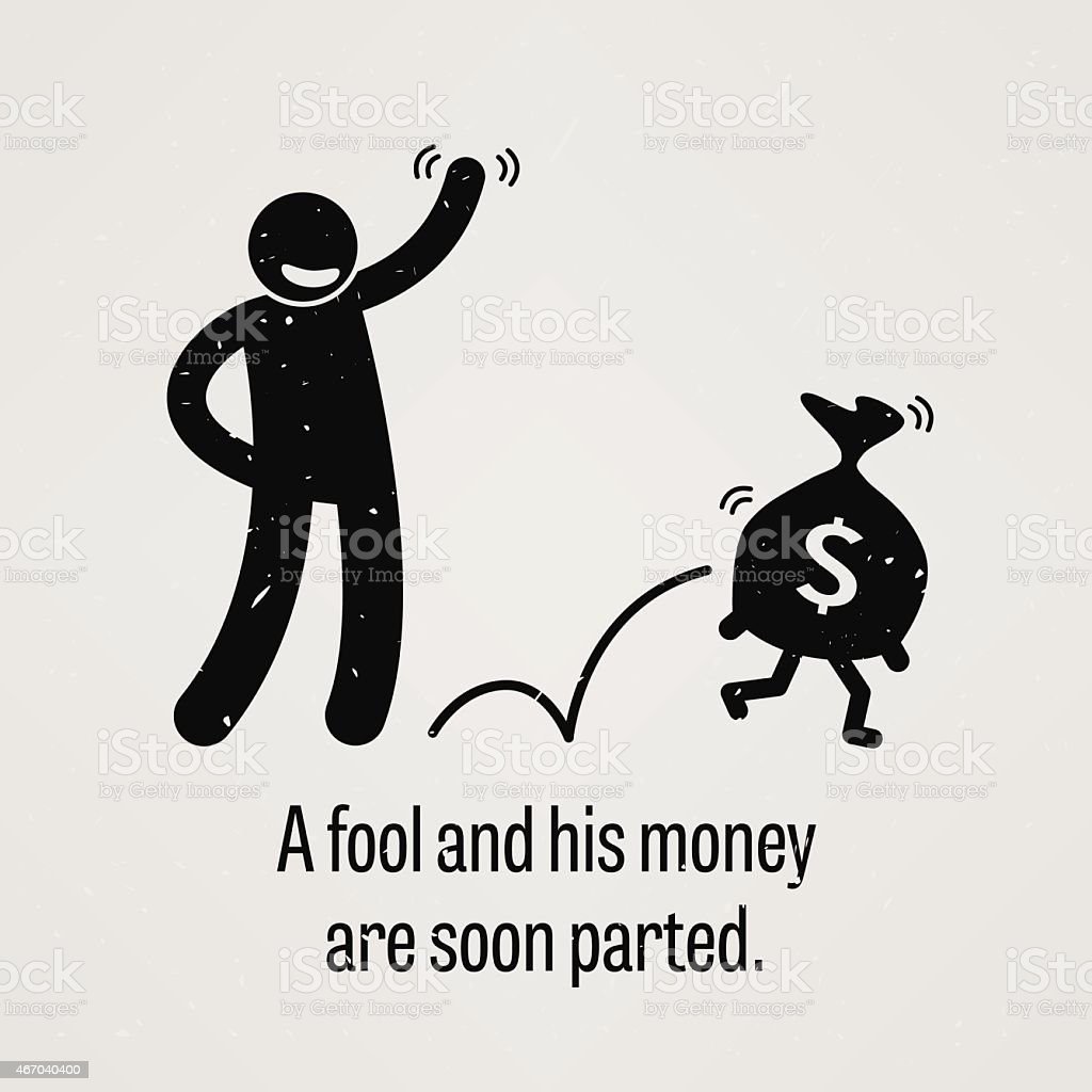 The Fool and His Money are soon Parted vector art illustration