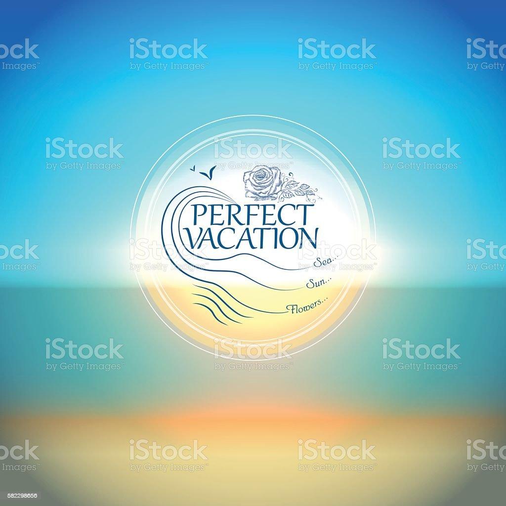 The inscription 'Perfect vacation. Sea ... Sun ... Flowers ...' vector art illustration