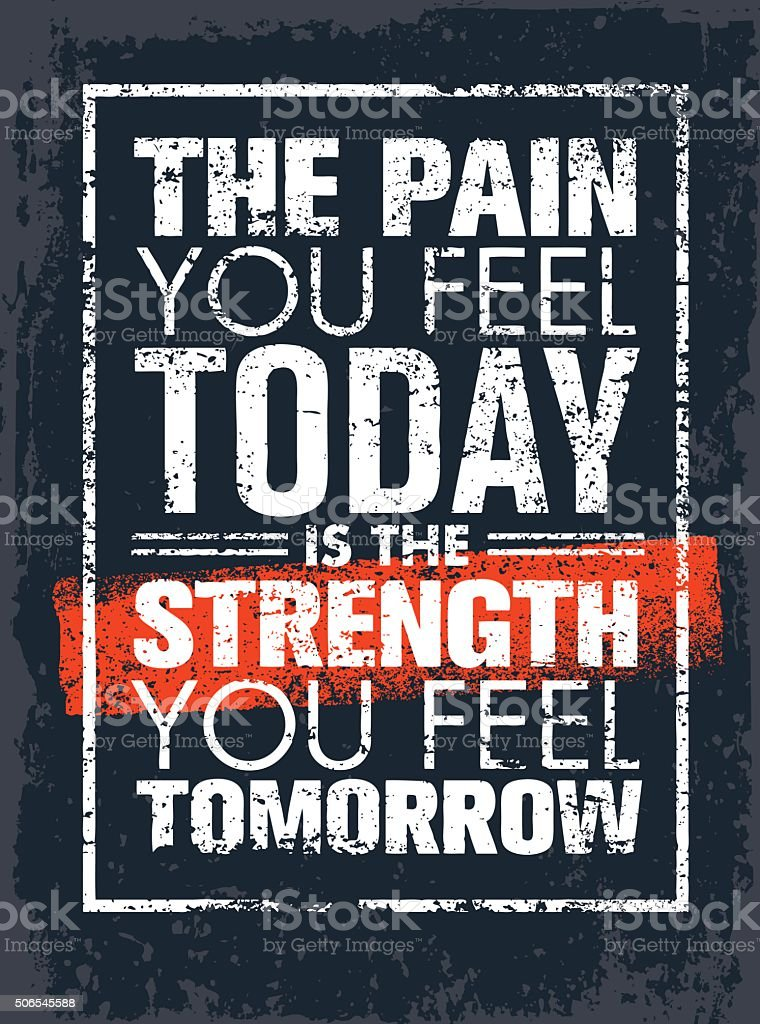 The Pain You Feel Today Is The Strength You Feel Tomorrow vector art illustration