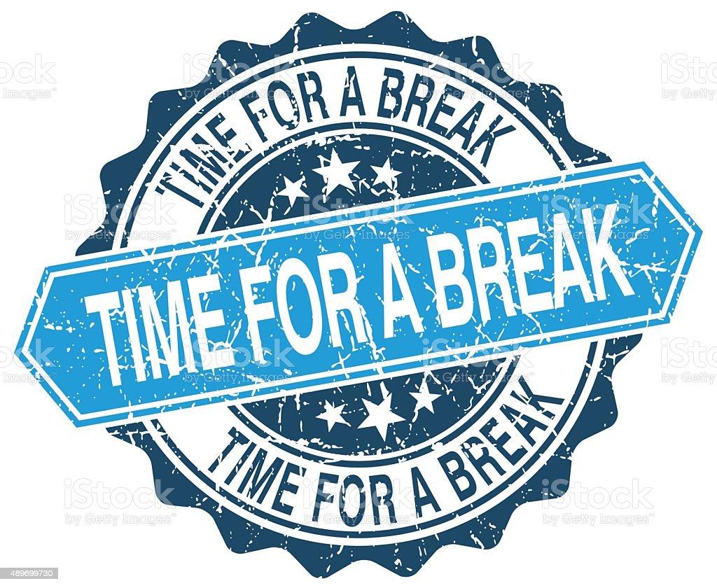 time for a break blue round grunge stamp on white vector art illustration