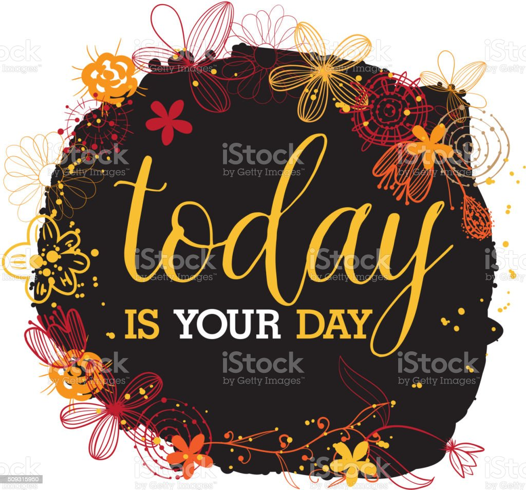 Today is your day. Spring shirt design vector art illustration