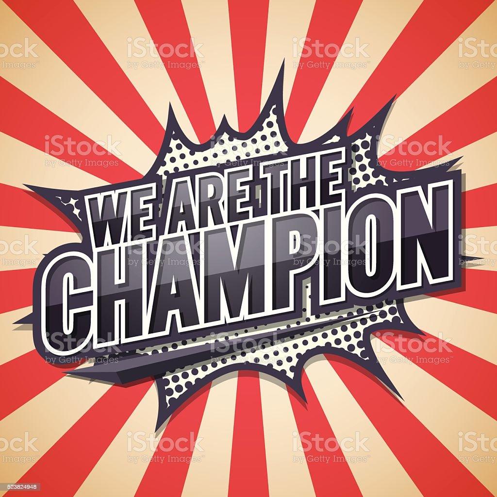 We Are The Champion. Poster Comic Speech Bubble.Vector illustrat vector art illustration