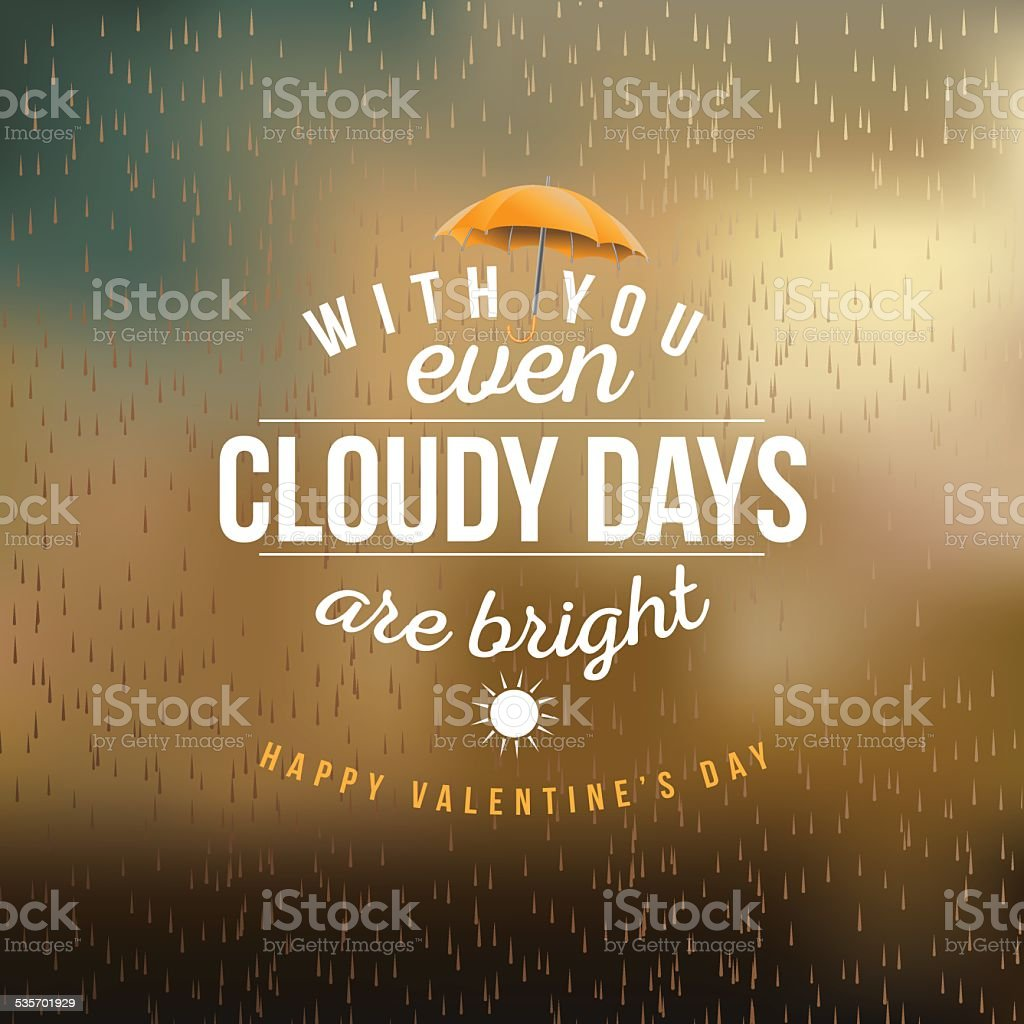 With you even cloudy days are bright design vector art illustration