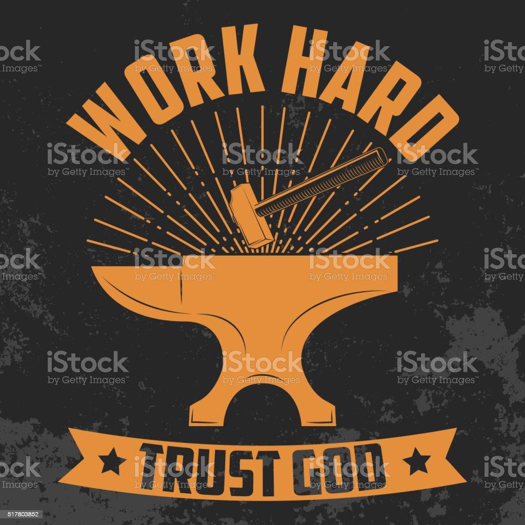 Work hard trust god. Yellow. Anvil and hammer. vector art illustration