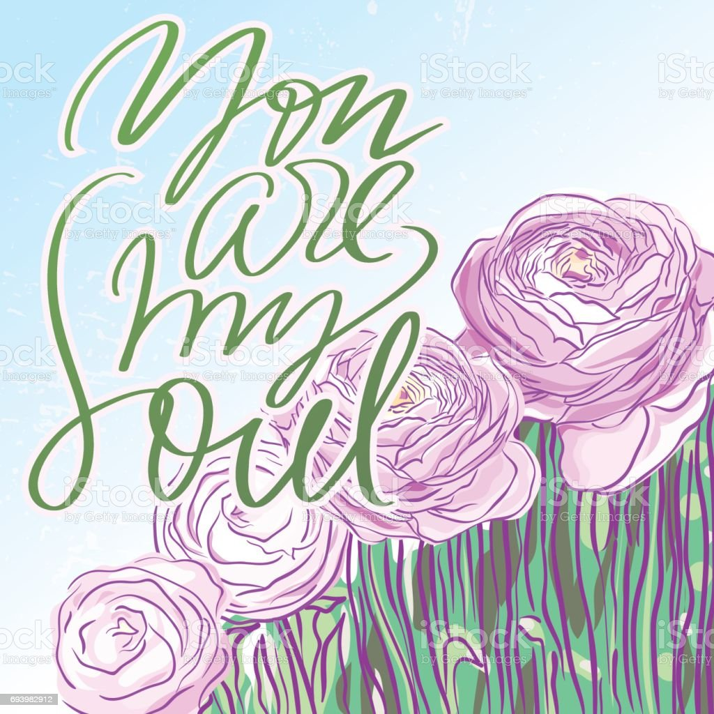You are my soul lettering on background with pink ranunculus flowers/Hand drawn floral vector card vector art illustration