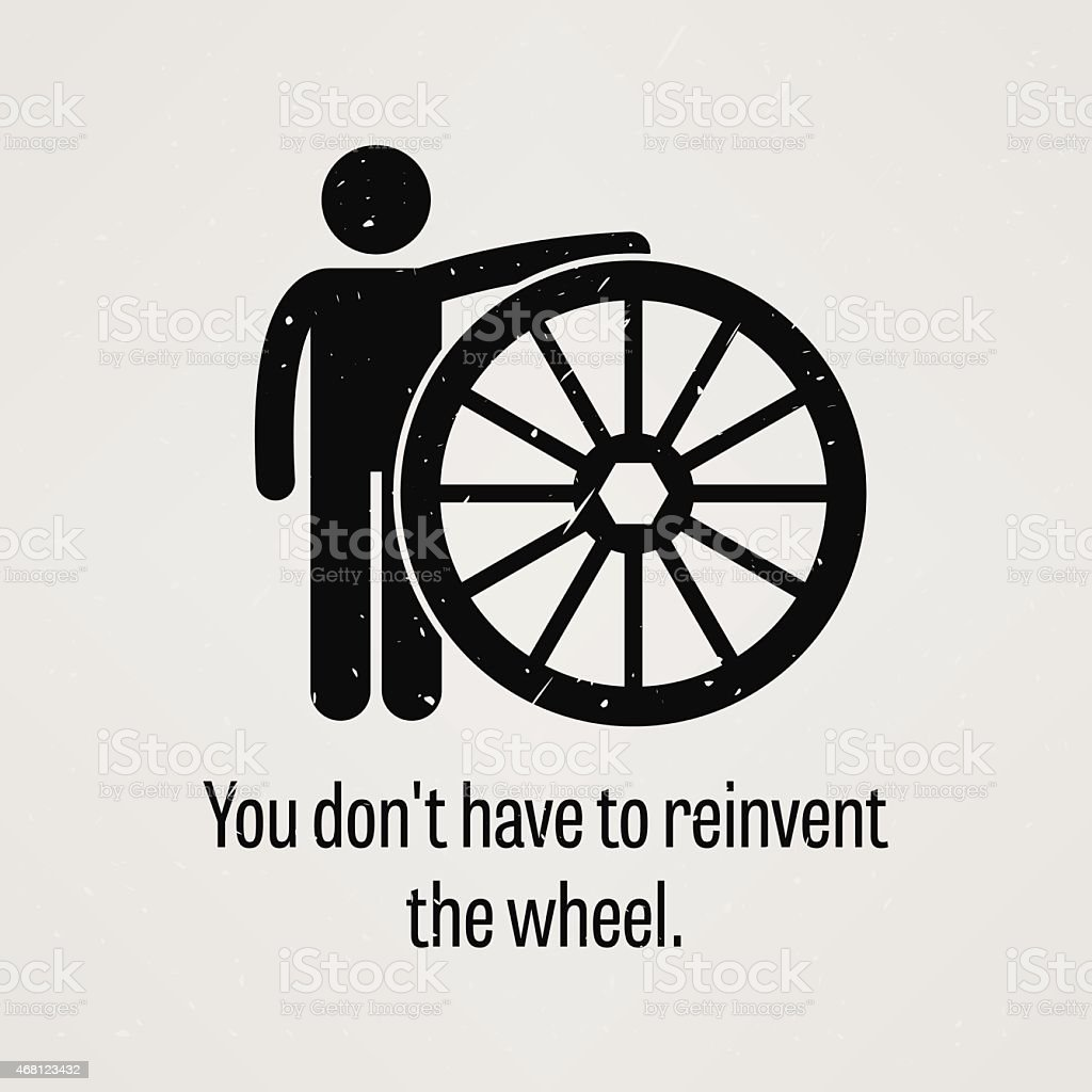 You Do Not Have to Reinvent the Wheel vector art illustration